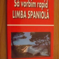 Sa vorbim rapid LIMBA SPANIOLA - Georgeta Popescu ; Angi Senn