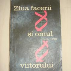 PAUL LUTH - ZIUA FACERII SI OMUL VIITORULUI