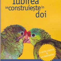 STEVE SI SHAARON BIDDULPH - IUBIREA SE CONSTRUIESTE IN DOI - Carte Cultura generala, Humanitas