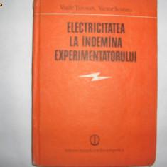 Electricitatea la indemana experimentatorului - V.Tutova,, V.Scutaru, 17 - Carte Fizica