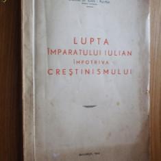 LUPTA IMPARATULUI IULIAN  IMPOTRIVA CRESTINISMULUI - Ioan I. Pulpea