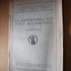 LA CENTENARUL LUI TITU MAIORESCU - I. Petrovici - Imprimeria Nationala, 1940