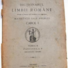 DICTIONARUL LIMBII ROMANE INTOCMIT SI PUBLICAT DUPA INDEMNUL MAIESTATII SALE REGELUI CAROL 1,