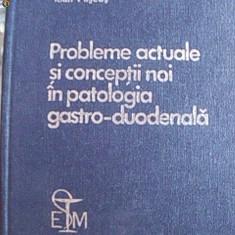 PROBLEME ACTUALE SI CONCEPTII NOI IN PATOLOGIA GASTRO-DUODENALA - Carte Gastroenterologie