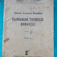 COLONEL D.I.GEORGESCU-ISTORIA ARMATEI ROMANE SI A RAZBOAIELOR POPORULUI ROMANESC 1936 - Carte veche