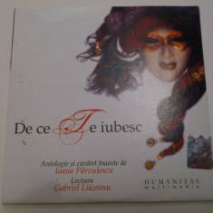 CD Antologie si Cuvant Inainte de IOANA PARVULESCU Lectura GABRIEL LIICEANU DE CE TE IUBESC - Muzica Dance