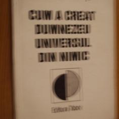 CUM A CREAT DUMNEZEU UNIVERSUL DIN NIMIC -- dr. Octavian Udriste