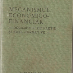 (C952) MECANISMUL ECONOMICO - FINANCIAR, DOCUMENTE DE PARTID SI ACTE NORMATIVE, CONSILIUL DE STAT AL RSR, BUCURESTI, 1981 - Carte Drept financiar