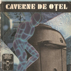 (C929) CAVERNE DE OTEL DE ISAC ASIMOV, EDITURA UNIVERS, BUCURESTI, 1992, IN ROMANESTE DE RUXANDRA TODIRAS