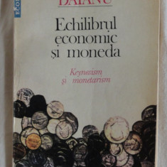 Daniel Daianu Echilibrul economic si moneda Keynesianism si monetarism Ed. Humanitas 1993 - Carte Economie Politica