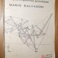 CONSTRUCTII *  Lupta impotriva gravitatiei  - Mario Salvadori - 1983, 163 p., Alta editura