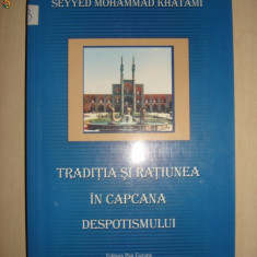 SEYYED MOHAMMAD KHATAMI - TRADITIA SI RATIUNEA IN CAPCANA DESPOTISMULUI - Carti Islamism