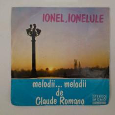 Discuri vinyl pick-up Electrecord IONEL  IONELULE Melodii de Claude Romano FORMAT MIC Viteza 45, VINIL