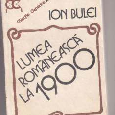 LUMEA ROMANEASCA LA 1900, ION BULEI - Carte Cultura generala