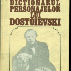 DICTIONARUL PERSONAJELOR LUI DOSTOIEVSKI - VALERIU CRISTEA- vol.1