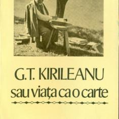 G.T.KIRILEANU sau viata ca o carte - Marturii inedite- - Biografie