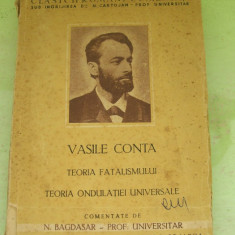 VASILE CONTA TEORIA FATALISMULUI, TEORIA ONDULATIEI UNIVERSALE - Carte veche