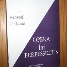 OPERA LUI PERPESSICIUS   --    Maricel Crihana   [ dedicatie si autograf autor ]
