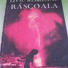 RASCOALA LIVIU REBREANU - Roman, Anul publicarii: 1987