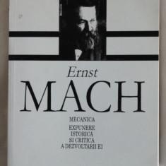 Ernst Mach Mecanica Expunere istorica si critica a dezvoltarii ei Ed. ALL 2001 - Carte Fizica