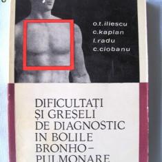 """DIFICULTATI SI GRESELI DE DIAGNOSTIC IN BOLILE BRONHO - PULMONARE"", O. T. Iliescu si altii, 1968. Tiraj 3240 exemplare. Ftiziologie. Carte noua - Carte Diagnostic si tratament"