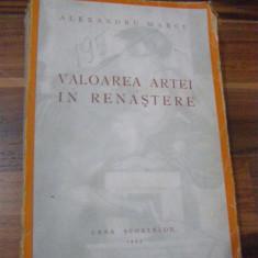 Valoarea Artei in Renastere - Alexandru Marcu - Carte Istoria artei