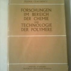 CERCETARI IN DOMENIUL CHIMIEI SI TEHNOLOGIEI POLIMERILOR ( FORSCHUNGEN IM BEREICH DER CHEMIE UND TECHNOLOGIE DER POLYMERE ) ~ ELENA CEAUSESCU - Carte Chimie