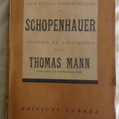 Les Pages Immortelles de Schopenhauer choisies et expliquees par Thomas Mann Ed. Correa fara data - Filosofie