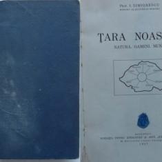 Simionescu , Tara noastra , natura , oameni , munca , 1937, Alta editura
