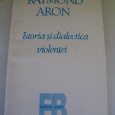 ISTORIA SI DIALECTICA VIOLENTEI RAYMOND ARON - Carte Politica