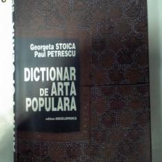 DICTIONAR DE ARTA POPULARA - Georgeta Stoica/Paul Petrescu 1997 - Carte Arta populara