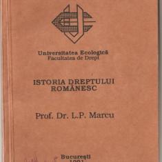 (C1042) ISTORIA DREPTULUI ROMANESC DE PROF. DR. L. P. MARCU, UNIVERSITATEA ECOLOGICA, FACULTATEA DE DREPT, BUCURESTI, 1991 - Carte Istoria dreptului