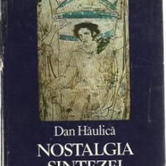 Dan Haulica (presedinte Asociatia internationala a criticilor de arta, membru coresp Acad Romana)-Nostalgia sintezei ed Eminescu 1984 (B615) - Carte Istoria artei
