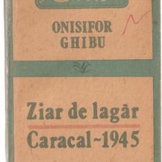 (C1082) ZIAR DE LAGAR, CARACAL-1945 DE ONISIFOR GHIBU, EDITURA ALBATROS, BUCURESTI, 1991