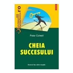 Peter Colwell - Cheia succesului. Drumul tau catre reusita
