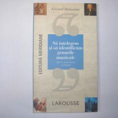 GERARD DENIZEAU - Sa intelegem si sa identificam genurile muzicale - (Larousse) - Carte Arta muzicala