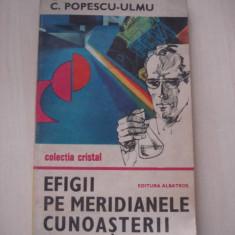 C. POPESCU ULMU - EFIGII PE MERIDIANELE CUNOASTERII {Colectia CRISTAL}