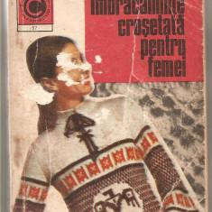 (C1164) IMBRACAMINTE CROSETATA PENTRU FEMEI DE SERAFIM VENERA SI KEHAIA CIRESICA, EDITURA CERES, BUCURESTI, 1973 - Carte design vestimentar
