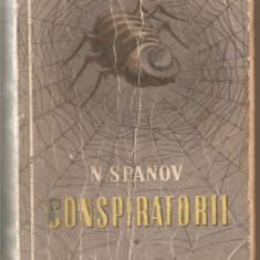 (C1150) CONSPIRATORII, CARTEA INTAIA, CRIMA, EDITURA ARLUS CARTEA RUSA DE N. SPANOV, BUCURESTI, 1953