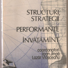 (C1125) STRUCTURI, STRATEGII SI PERFORMANTE IN INVATAMANT, COORDONATORI IOAN JINGA, LAZAR VLASCEANU, EDITURA ACADEMIEI RSR, BUCURESTI, 1989