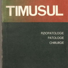 (C1178) TIMUSUL FIZIOPATOLOGIE.PATOLOGIE.CHIRURGIE DE PROF. DR. DOCENT TRAIAN OANCEA SI DR. VALENTIN COJOCEA, EDITURA MILITARA, BUCURESTI, 1986 - Carte Chirurgie