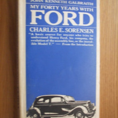 My Forty Yars with FORD -- Charles E. Sorensen --  introduction by John Kenneth Galbraith --  [ 1966, 319 pp, text in engleza ]