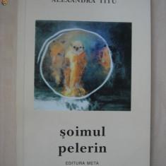 ALEXANDRA TITU - SOIMUL PELERIN {cu autograful si dedicatia autorului}
