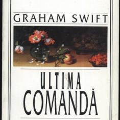 Graham Swift (premiul Booker Prize)-Ultima comanda-ed Univers-colectia Romanul sec XX-trad Petru Cretia (B1108), Anul publicarii: 2001