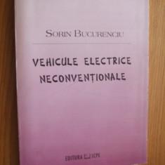 VEHICULE ELECTRICE NECONVENTIONALE  -- Sorin Bucurenciu   -- [ 1999,  266 p. ]