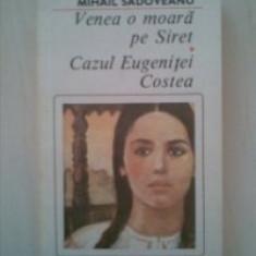 Mihail Sadoveanu - Venea o moara pe Siret * Cazul Eugenitei Costea - Roman, Anul publicarii: 1990