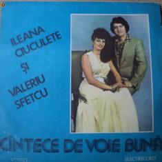 Ileana Ciuculete Vleriu Sfetcu cantece de voie buna disc vinyl Muzica Populara electrecord, VINIL