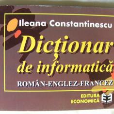 """DICTIONAR DE INFORMATICA ROMAN - ENGLEZ - FRANCEZ"", Ileana Constantinescu, 1998"
