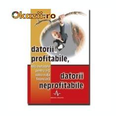 Jon Hanson - Datorii profitabile, datorii neprofitabile. Afla metodele pentru a-ti salva viata financiara