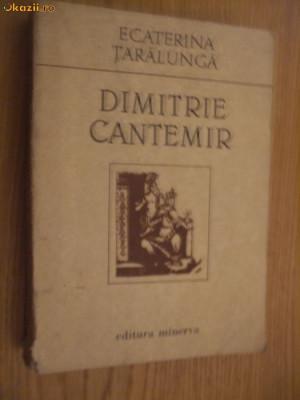 DIMITRIE CANTEMIR -  Ecaterina Taralunga  (autograf) - Minerva, 1989, 425 p. foto